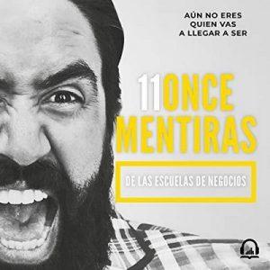 11 mentiras de las escuelas de negocios, Aún no eres quien vas a llegar a ser – Carlos Muñoz [Narrado por Karla Hernández] [Audiolibro] [Español]