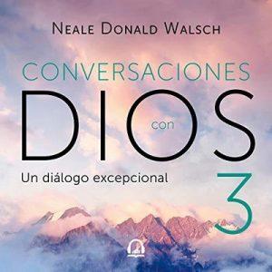 Conversaciones con Dios 3 – Neale Donald Walsch [Narrado por Luis Ávila] [Audiolibro] [Español]