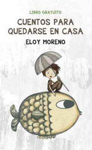Cuentos para quedarse en casa – Eloy Moreno [ePub & Kindle]