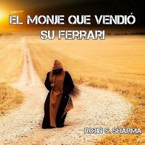 El monje que vendió su ferrari – Robin S. Sharma [Narrado por Raul Garcia, Julio Robles] [Audiolibro] [Español]