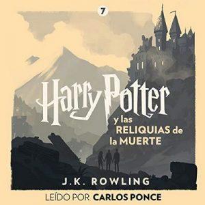 Harry Potter y las Reliquias de la Muerte (Harry Potter 7) – J.K. Rowling [Narrado por  Carlos Ponce] [Audiolibro] [Español]