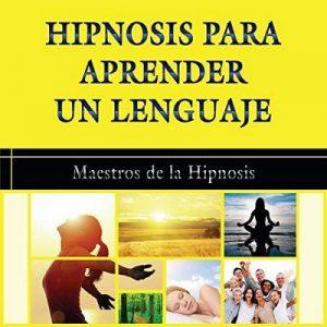 Hipnosis para Aprender un Lenguaje – Maestros de la hipnosis [Narrado por Carlos Mendoza] [Audiolibro] [Español]