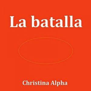 La Batalla – Christina Alpha [Narrado por Luna Sanchez] [Audiolibro] [Español]