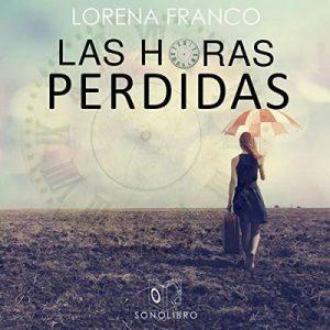 Las horas perdidas – Lorena Franco [Narrado por Mariluz Parras] [Audiolibro] [Español]
