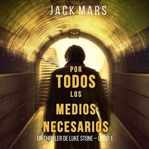 Por Todos los Medios Necesarios, Un Thriller de Luke Stone, Libro 1 – Jack Mars [Narrado por Hector Almenara] [Audiolibro] [Español]