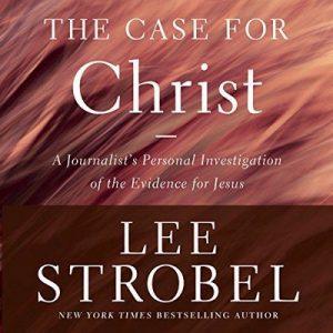 The Case for Christ, Revised & Updated A Journalist's Personal Investigation of the Evidence for Jesus – Lee Strobel [Narrado por Lee Strobel] [Audiolibre] [English]