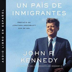 Un país de inmigrantes – John F. Kennedy [Narrado por  Joaquín Chablé] [Audiolibro] [Español]