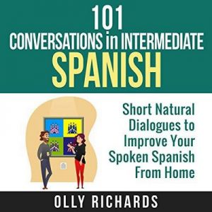 101 Conversations in Intermediate Spanish – Olly Richards [Narrado por Susana López-Muñoz de Arce] [Audiolibro] [Español]