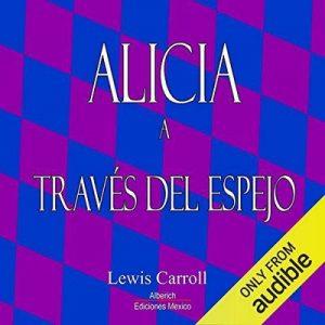Alicia a traves del espejo – Lewis Carroll [Narrado por Joaquin Madrigal] [Audiolibro] [Español]