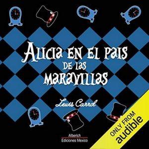 Alicia en el pais de las maravillas – Lewis Carroll [Narrado por Joaquin Madrigal] [Audiolibro] [Español]