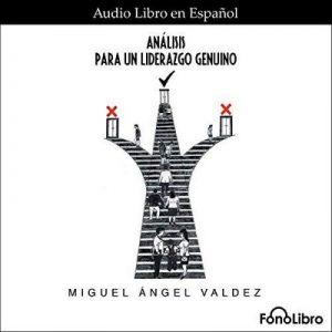 Analisis para un Liderazgo Genuino – Miguel Angel Valdez [Narrado por Juan Guzman] [Audiolibro] [Español]