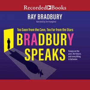Bradbury Speaks: Too Soon from the Cave, Too Far from the Stars – Ray Bradbury [Narrado por Jim Frangione] [Audiolibro] [Engl]