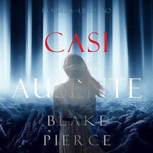 Casi Ausente – Blake Pierce [Narrado por Yvan Mantilla] [Audiolibro] [Español]
