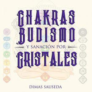 Chakras, Budismo y Sanación Por Cristales – Dimas Sauseda [Narrado por Sheila Castagna] [Audiolibro] [Español]