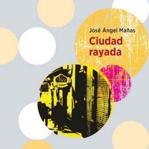 Ciudad rayada – José Ángel Mañas [Narrado por Emilio Bianchi] [Audiolibro] [Español]