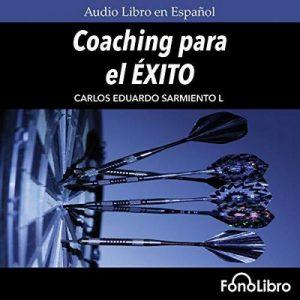 Coaching para el Exito – Carlos Eduardo Sarmiento [Narrado por Jose Duarte] [Audiolibro] [Español]
