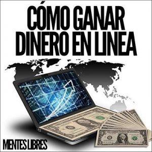 Como Ganar Dinero en Linea – Mentes Libres [Narrado por Alfonso Sales] [Audiolibro] [Español]