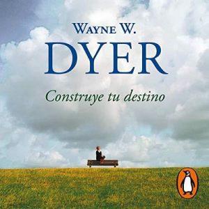 Construye tu destino – Wayne W. Dyer [Narrado por Miguel Ángel Álvarez] [Audiolibro] [Español]