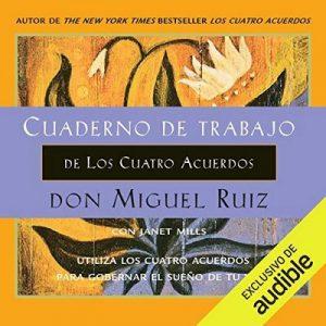 Cuaderno de trabajo de Los Cuatro Acuerdos – Don Miguel Ruiz, Janet Mills [Narrado por Miguel Ángel Álvarez] [Audiolibro] [Español]