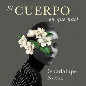 El cuerpo en que nací – Guadalupe Nettel [Narrado por Rocío Olivares] [Audiolibro] [Español]