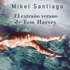 El extraño verano de Tom Harvey – Mikel Santiago [Narrado por Diego Rousselon] [Audiolibro] [Español]
