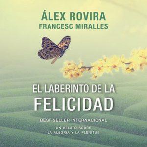 El laberinto de la felicidad – Álex Rovira, Francesc Miralles [Narrado por Pau Ferrer] [Audiolibro] [Español]
