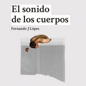 El sonido de los cuerpos – Nando López, Fernando J López [Narrado por Emilio Bianchi] [Audiolibro] [Español]