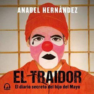 El traidor – Anabel Hernández [Narrado por  Karina Castillo, Rafa Serrano] [Audiolibro] [Español]