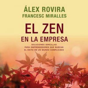 El zen en la empresa – Álex Rovira, Francesc Miralles [Narrado por Enric Puig] [Audiolibro] [Español]
