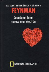 Feynman, La electrodinámica cuántica, cuando un fotón conoce a un electrón – National Geographic, Miguel Ángel Sabadell [PDF]