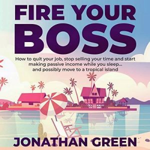 Fire Your Boss – Jonathan Green [Narrado por Kaeomakana Tiwanak] [Audiolibro] [English]