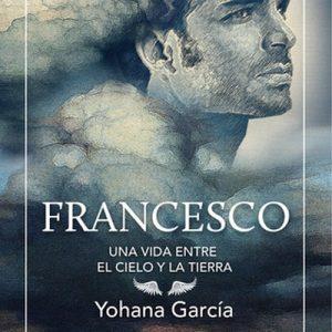 Francesco. Una vida entre el cielo y la tierra – Yohana García [Narrado por Randolfo Barrionuevo] [Audiolibro] [Español]