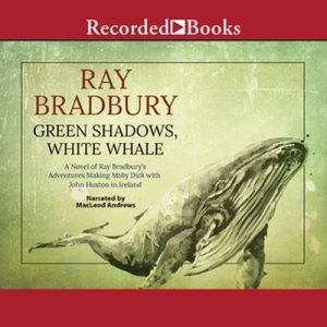Green Shadows, White Whale – Ray Bradbury [Narrado por MacLeod Andrews] [Audiolibro] [English]