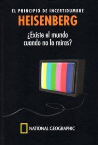 Heisenberg, El principio de incertidumbre, ¿Existe el mundo cuando no lo miras? – National Geographic, Jesús Navarro Faus [PDF]