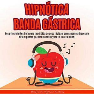 Hipnótica Banda Gástrica – Mindfulness Hypnosis Academy [Narrado por Mauricio Brito] [Audiolibro] [Español]