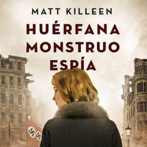 Huérfana, monstruo, espía – Matt Killeen [Narrado por Yolanda Marcos] [Audiolibro] [Español]