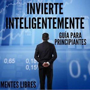 Invierte Inteligentemente: Guía Para Principiantes – Mentes Libres [Narrado por Alfonso Sales] [Audiolibro] [Español]