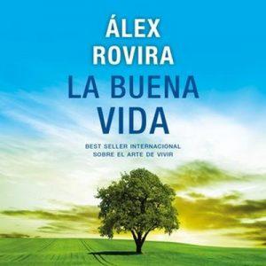 La buena vida – Álex Rovira [Narrado por Juan Miguel Valdivieso] [Audiolibro] [Español]