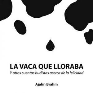 La vaca que lloraba – Ajahn Brahm [Narrado por Enric Puig] [Audiolibro] [Español]