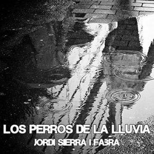 Los perros de la lluvia – Jordi Sierra i Fabra [Narrado por Nacho Béjar] [Audiolibro] [Español]