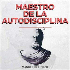 Maestro de la Autodisciplina – Manuel del Pozo [Narrado por Alejandro Perego] [Audiolibro] [Español]