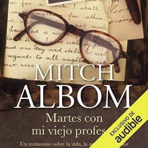 Martes con mi viejo profesor  – Mitch Albom [Narrado por Miguel Ángel Mitch Álvarez] [Audiolibro] [Español]