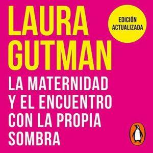 Maternidad y el encuentro con la propia sombra – Laura Gutmann [Narrado por  Mara Brenner] [Audiolibro] [Español]
