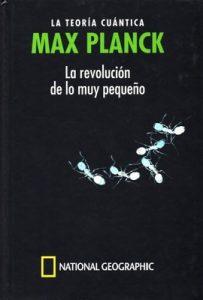 Max Planck, La teoría cuántica, la revolucion de lo muy pequeño – National Geographic, Alberto Tomás Pérez Izquierdo [PDF]