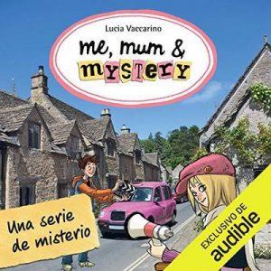 Me, Mum & Mystery, Libro 5 – Lucia Vaccarino [Narrado por Eva Andres] [Audiolibro] [Español]