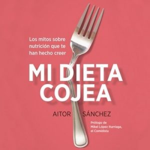 Mi dieta cojea – Aitor Sánchez García [Narado por Emilio Bianchi] [Audiolibro] [Español]