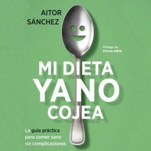 Mi dieta ya no cojea – Aitor Sánchez García [Narrado por Emilio Bianchi] [Audiolibro] [Español]