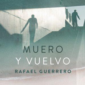 Muero y vuelvo – Rafael Guerrero [Narrado por Antonio Abenójar] [Audiolibro] [Español]