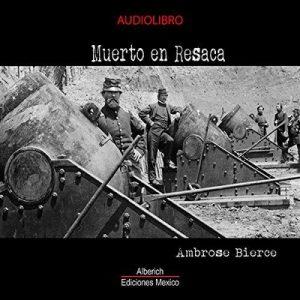 Muerto en resaca – Ambrose Bierce [Narrado por Joaquin Madrigal] [Audiolibro] [Español]