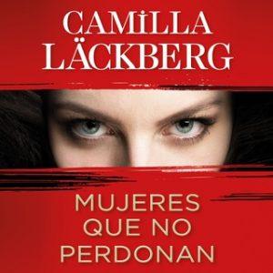 Mujeres que no perdonan – Camilla Läckberg [Narrado por Nuria Samsó] [Audiolibro] [Español]